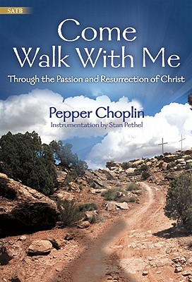 Come Walk with Me: Through the Passion and Resurrection of Christ Pepper Choplin