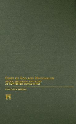 Cities of God and Nationalism: Mecca, Jerusalem, and Rome as Contested World Cities  by  Khaldoun Samman