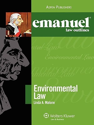 Emanuel Law Outlines Environmental Law  by  Linda A. Malone