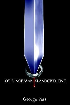 Our Norman Slanderd King George Vass