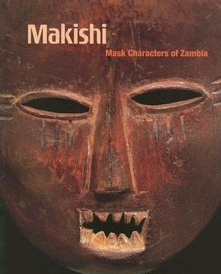 Makishi: Mask Characters of Zambia  by  Manuel Jordan