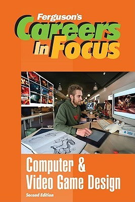 Careers In Focus: Computer And Video Game Design Ferguson publishing