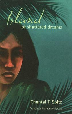 Island of Shattered Dreams Chantal T. Spitz
