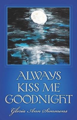 Always Kiss Me Goodnight  by  Gloria Ann Simmons