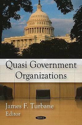 Quasi Government Organizations  by  Kevin R. Kosar