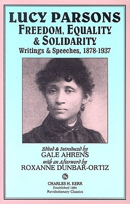 Lucy Parsons: Freedom, Equality & Solidarity - Writings & Speeches, 1878-1937 Lucy Parsons