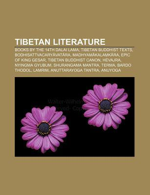 Tibetan Literature: Books  by  the 14th Dalai Lama, Tibetan Buddhist Texts, Bodhisattvacary Vat Ra, Madhyam Kala K Ra, Epic of King Gesar by Source Wikipedia