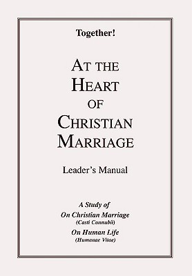 At the Heart of Christian Marriage - Leaders Manual  by  Together!