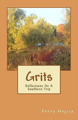 Grits: Reflections on a Southern Trip Perry Mejica