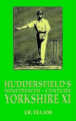 Huddersfields Nineteenth-Century Yorkshire XI J R Ellam