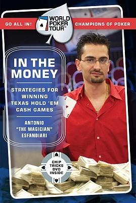 World Poker Tour: In the Money [With Chip Tricks DVD] Antonio Esfandiari