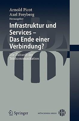 Infrastruktur und Services - Das Ende einer Verbindung?: Die Zukunft der Telekommunikation  by  Arnold Picot