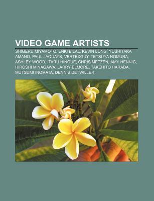 Video Game Artists: Shigeru Miyamoto, Enki Bilal, Kevin Long, Yoshitaka Amano, Paul Jaquays, Vertexguy, Tetsuya Nomura, Ashley Wood Source Wikipedia