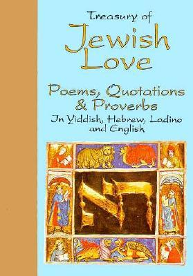Treasury of Jewish Love: Poems, Quotations & Proverbs in Hebrew Yiddish, Ladino, and English