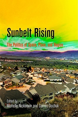 Sunbelt Rising: The Politics of Place, Space, and Region Michelle Nickerson