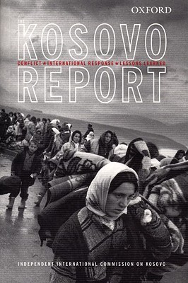 The Kosovo Report: Conflict, International Response, Lessons Learned Independent International Commission on