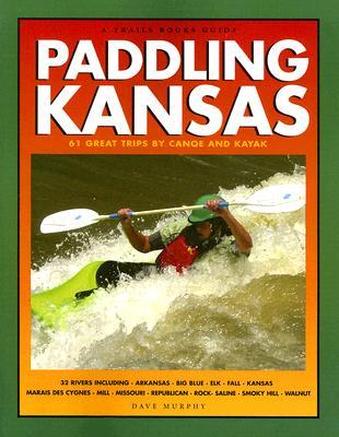 Trails Books Guide Paddling Kansas (Trails Books Guides) Dave Murphy