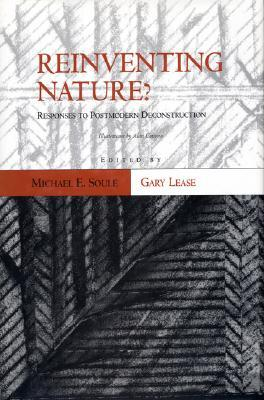 Reinventing Nature?: Responses To Postmodern Deconstruction Michael E. Soulé