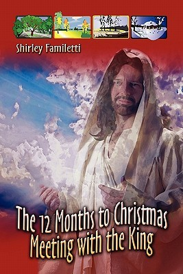 The 12 Months to Christmas Meeting with the King  by  Shirley Familetti