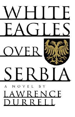 White Eagles Over Serbia Lawrence Durrell