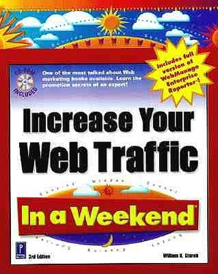 Increase Your Web Traffic In A Weekend  by  William R. Stanek