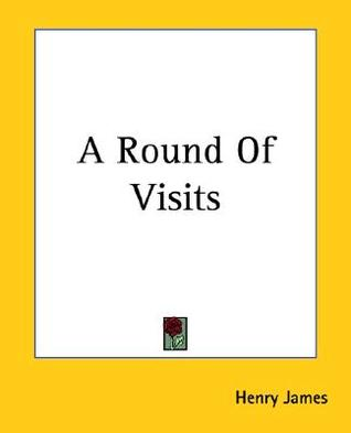 A Round of Visits  by  Henry James