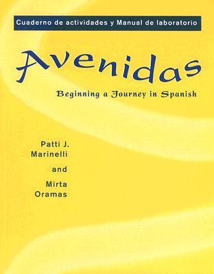 Avenidas: Cuaderno de Actividades y Manual de Laboratorio: Beginning A Journey In Spanish Patti J. Marinelli