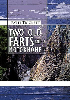 Two Old Farts and a Motorhome!! Patti Trickett