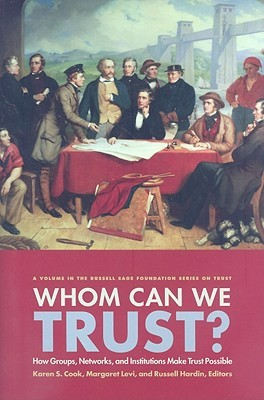 Who Can We Trust?: How Groups, Networks, and Institutions Make Trust Possible  by  Russell Hardin