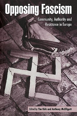 Opposing Fascism: Community, Authority and Resistance in Europe  by  Tim Kirk