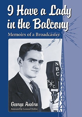 I Have a Lady in the Balcony: Memoirs of a Broadcaster in Radio and Television  by  George Ansbro