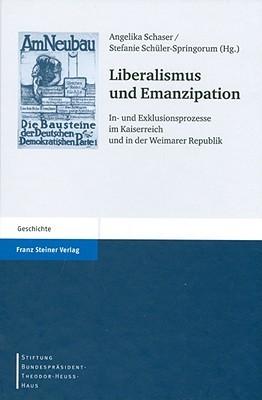 Liberalismus Und Emanzipation: In- Und Exklusionsprozesse Im Kaiserreich Und in Der Weimarer Republik  by  Angelika Schaser