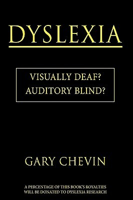 Dyslexia: Visually Deaf? Auditory Blind?  by  Gary Chevin