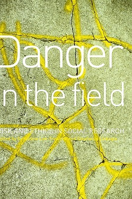 Danger in the Field: Ethics and Risk in Social Research  by  Geraldine Lee-Treweek