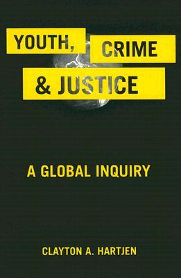Youth, Crime, and Justice: A Global Inquiry (Critical Issues in Crime and Society)  by  Clayton A. Hartjen