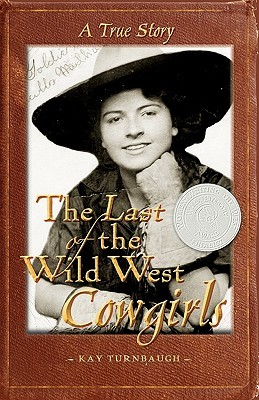 The Last of the Wild West Cowgirls by Kay Turnbaugh