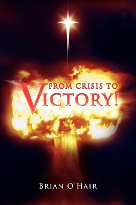 From Crisis to Victory!  by  Brian OHair