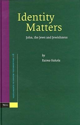 Identity Matters: John, the Jews and Jewishness (Supplements to Novum Testamentum, Vol. 118) (Supplements to Novum Testamentum) Raimo Hakola