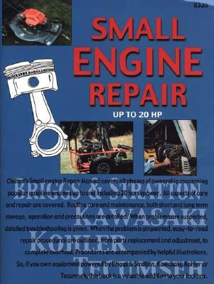 Small Engine Repair Up to 20 HP Chilton Automotive Books