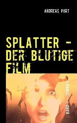 SPLATTER - Der blutige Film: Band 1: Zombies Andreas Port