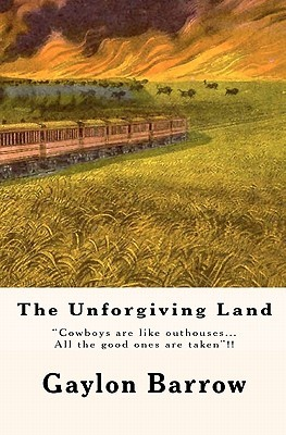 The Unforgiving Land: Cowboys Are Like Outhouses...All the Good Ones Are Taken!! Gaylon Barrow