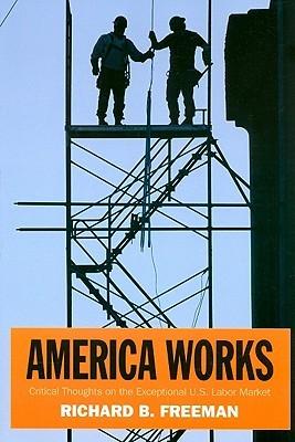 America Works: The Exceptional U.S. Labor Market  by  Richard B. Freeman