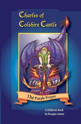 Charles of Colshire Castle -- The Purple Dragon  by  Douglas Quinn