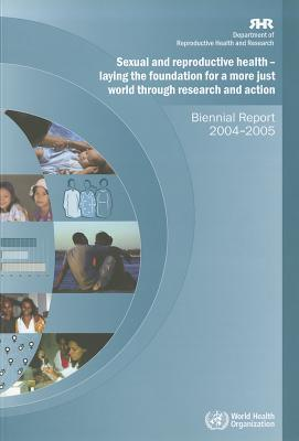 Sexual and Reproductive Health - Laying the Foundation for a More Just World Through Research and Action  by  World Health Organization