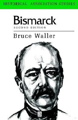 Bismarck: A Critical Biography Bruce Waller