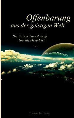 Offenbarung Aus Der Geistigen Welt  by  Thomas Tuchlinski