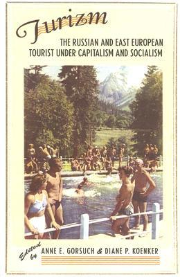 Turizm: The Russian and East European Tourist Under Capitalism and Socialism Anne E. Gorsuch