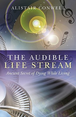 The Audible Life Stream: Ancient Secret of Dying While Living Alistair Conwell