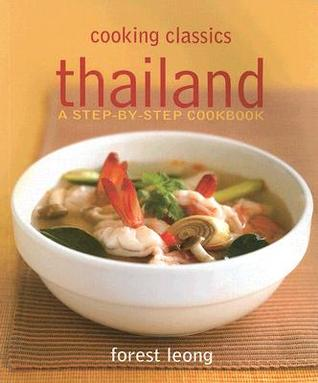 Cooking Classics: Thai, a Step-by-step Cookbook Forest Leong