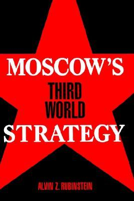 Moscows Third World Strategy  by  Alvin Z. Rubinstein